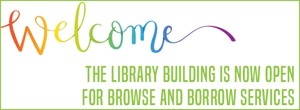 Multi-colored text reading welcome, green text reading The Library Building Is Now Open For Browse and Borrow Services